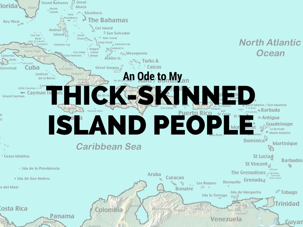 An Ode to MyThick-Skinned Island People